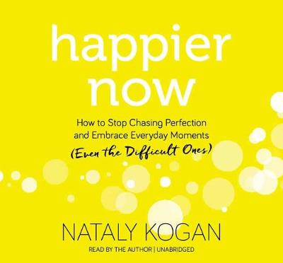 Happier Now: How to Stop Chasing Perfection and Embrace Everyday Moments (Even the Difficult Ones) (CD-Audio)