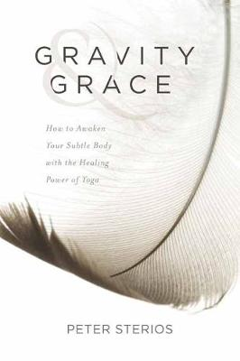 Gravity and Grace: How to Awaken Your Subtle Body with the Healing Power of Yoga (Paperback)