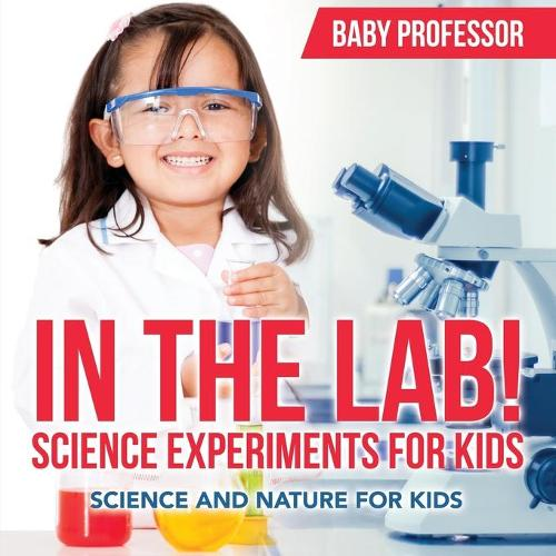 In The Lab! Science Experiments for Kids - Science and Nature for Kids (Paperback)