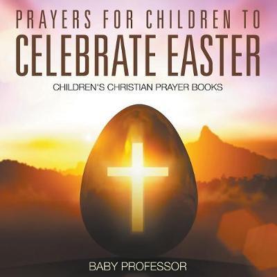 Prayers for Children to Celebrate Easter - Children's Christian Prayer Books (Paperback)