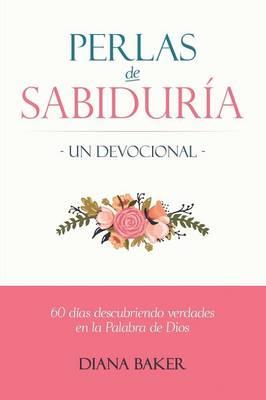 Perlas de Sabidur a - Un Devocional: 60 D as Descubriendo Verdades En La Palabra de Dios (Paperback)