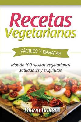 Recetas Vegetarianas F ciles y Econ micas: M s de 120 Recetas Vegetarianas Saludables y Exquisitas (Paperback)