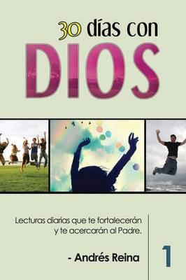 30 Dias Con Dios: Lecturas Diarias Que Te Fortaleceran y Te Acercaran Al Padre (Paperback)