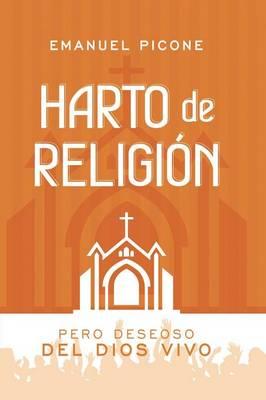 Harto de Religi n: Pero Deseoso del Dios Vivo (Paperback)