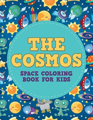 The Cosmos: Space Coloring Book for Kids - Space Coloring Books for Kids 1 (Paperback)