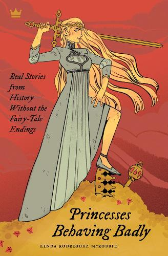 Princesses Behaving Badly: Real Stories from History Without the Fairy-Tale Endings (Paperback)