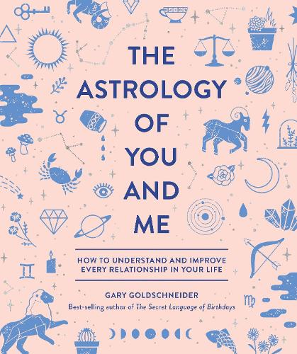 The Astrology of You and Me: How to Understand and Improve Every Relationship in Your Life (Hardback)