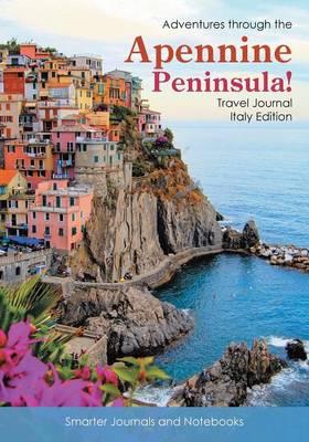 Adventures Through the Apennine Peninsula! Travel Journal Italy Edition (Paperback)