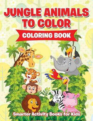Jungle Animals to Color Coloring Book (Paperback)