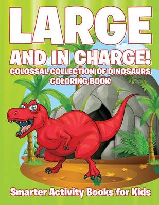 Large and in Charge! Colossal Collection of Dinosaurs Coloring Book ...