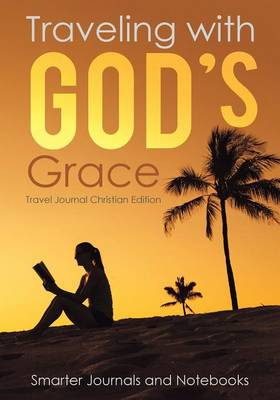 Traveling with God's Grace. Travel Journal Christian Edition (Paperback)