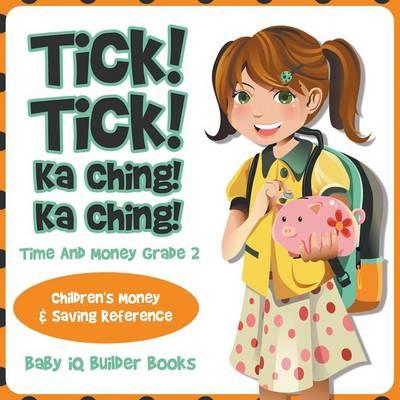 Tick! Tick! Ka Ching! Ka Ching! - Time and Money Grade 2: Children's Money & Saving Reference (Paperback)