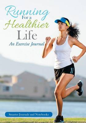 Running for a Healthier Life: An Exercise Journal (Paperback)