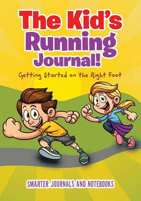 The Kid's Running Journal! Getting Started on the Right Foot (Paperback)