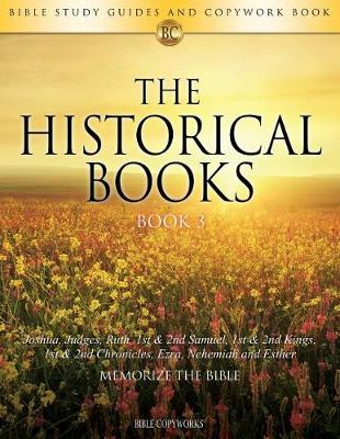 The Historical Books Book 3: Bible Study Guides and Copywork Book - (Joshua, Judges, Ruth, 1st & 2nd Samuel, 1st & 2nd Kings, 1st & 2nd Chronicles, Ezra, Nehemiah and Esther) - Memorize the Bible - Bible Copyworks 5 (Paperback)