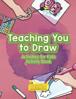Teaching You to Draw: Activities for Kids Activity Book (Paperback)
