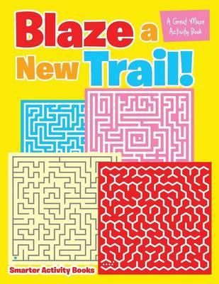 Blaze a New Trail! a Great Maze Activity Book (Paperback)