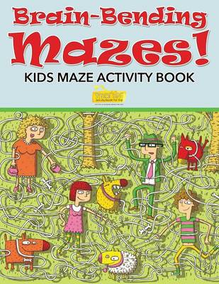 Brain-Bending Mazes! Kids Maze Activity Book (Paperback)