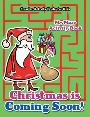 Christmas Is Coming Soon! My Maze Activity Book (Paperback)