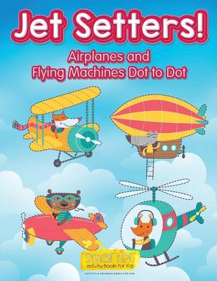 Jet Setters! Airplanes and Flying Machines Dot to Dot (Paperback)