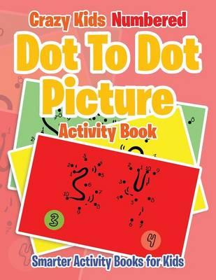 Crazy Kids Numbered Dot to Dot Picture Activity Book (Paperback)