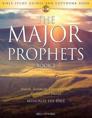 The Major Prophets Book 2: Bible Study Guides and Copywork Book - (Isaiah, Jeremiah, Lamentations, Ezekiel, and Daniel) - Memorize the Bible - Bible Copyworks 9 (Paperback)