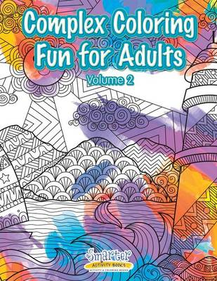 Complex Coloring Fun for Adults - Volume 2 (Paperback)