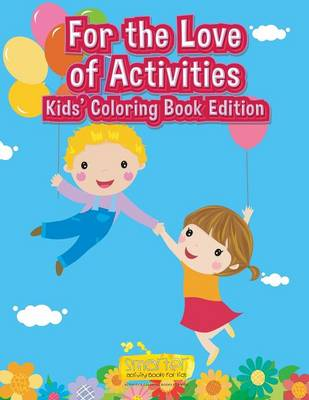 For the Love of Activities Kids' Coloring Book Edition (Paperback)