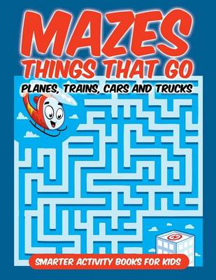 Mazes Things That Go - Planes, Trains, Cars and Trucks (Paperback)