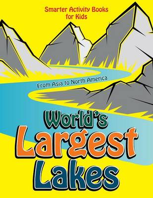 World's Largest Lakes: From Asia to North America (Paperback)
