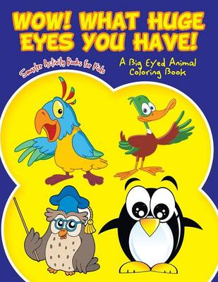 Wow! What Huge Eyes You Have! a Big Eyed Animal Coloring Book (Paperback)
