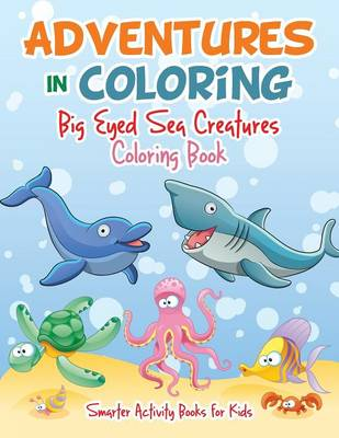 Adventures in Coloring: Big Eyed Sea Creatures Coloring Book (Paperback)