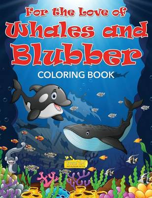 For the Love of Whales and Blubber Coloring Book (Paperback)