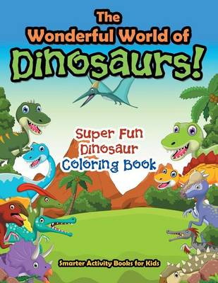 The Wonderful World of Dinosaurs! Super Fun Dinosaur Coloring Book (Paperback)