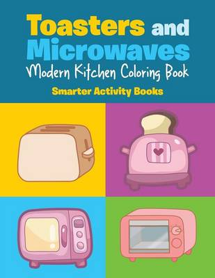 Toasters and Microwaves: Modern Kitchen Coloring Book (Paperback)