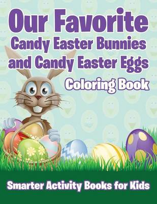 Our Favorite Candy Easter Bunnies and Candy Easter Eggs Coloring Book (Paperback)
