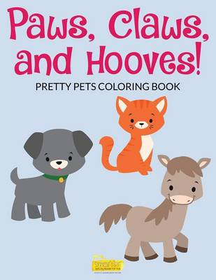 Paws, Claws and Hooves! Pretty Pets Coloring Book (Paperback)
