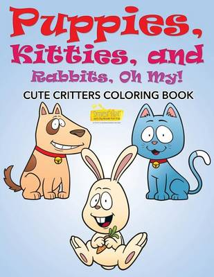 Puppies, Kitties, and Rabbits, Oh My! Cute Critters Coloring Book (Paperback)