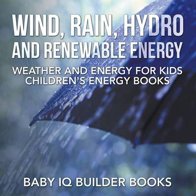 Wind, Rain, Hydro and Renewable Energy - Weather and Energy for Kids - Children's Energy Books (Paperback)