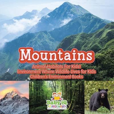 Mountains - Animal Habitats for Kids! Environment Where Wildlife Lives for Kids - Children's Environment Books (Paperback)