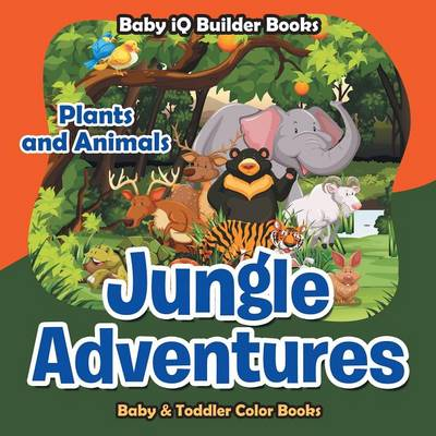 Jungle Adventures: Plants and Animals-Baby & Toddler Color Books (Paperback)