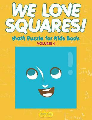 We Love Squares! - Math Puzzle for Kids Book - Volume 4 (Paperback)