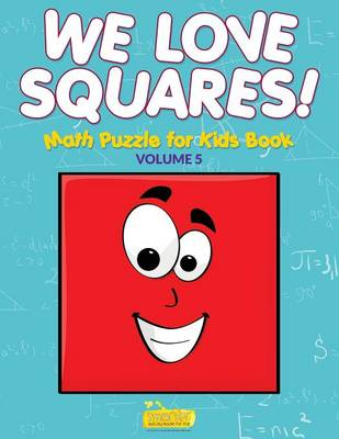 We Love Squares! - Math Puzzle for Kids Book - Volume 5 (Paperback)