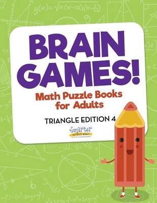 Brain Games! - Math Puzzle Books for Adults - Triangle Edition 4 (Paperback)