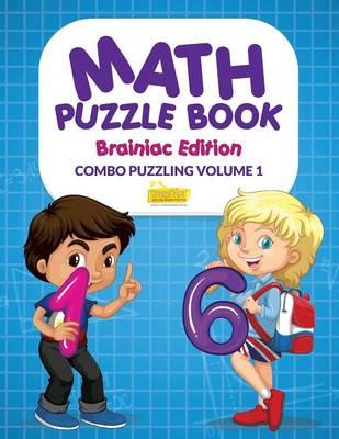 Math Puzzle Book - Brainiac Edition - Combo Puzzling Volume 1 (Paperback)