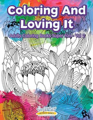 Coloring and Loving It - Adults Coloring Books Super Fun - Vol 2 (Paperback)