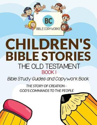 Children's Bible Stories - The Old Testament Book 1: Bible Study Guides and Copywork Book - (The Story of Creation - God's Commands to the People) - Bible Copyworks for Kids 1 (Paperback)
