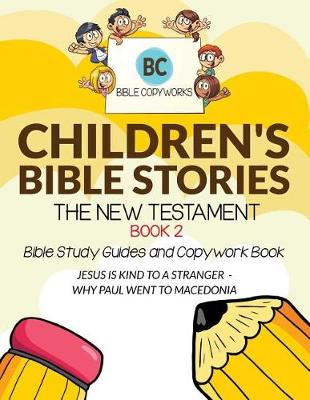 Children's Bible Stories - The New Testament Book 2: Bible Study Guides and Copywork Book - (Jesus Is Kind to a Stranger - Why Paul Went to Macedonia) - Bible Copyworks for Kids 6 (Paperback)