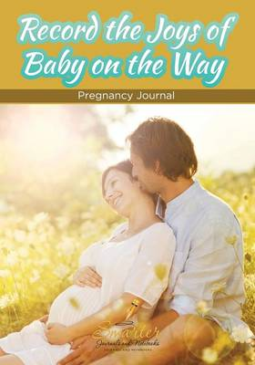 Record the Joys of Baby on the Way - Pregnancy Journal (Paperback)