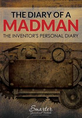 The Diary of a Madman: The Inventor's Personal Diary (Paperback)